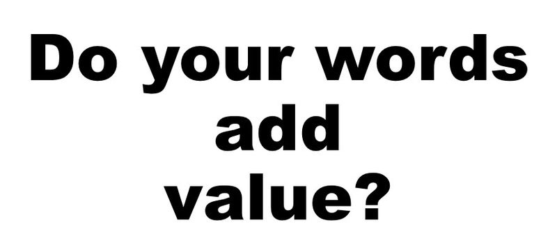 Do your words add value