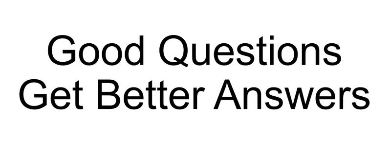 Good questions get better answers 1